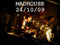 MADHOUSE - 24/10/09